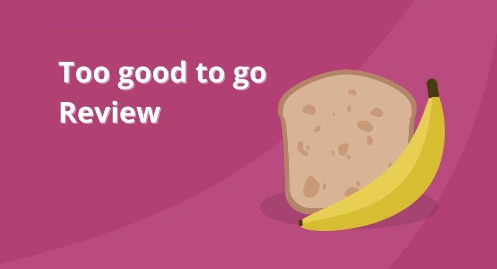 Too Good To Go review: Geld besparen tegen voedselverspilling